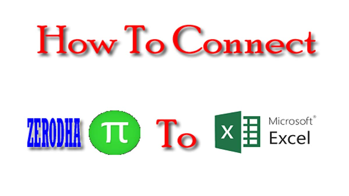 Connect Zerodha Pi To Excel