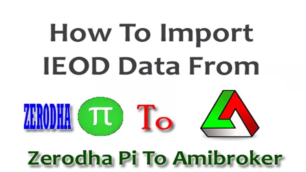 Import IEOD Data From Zerodha Pi To Amibroker Using Excel