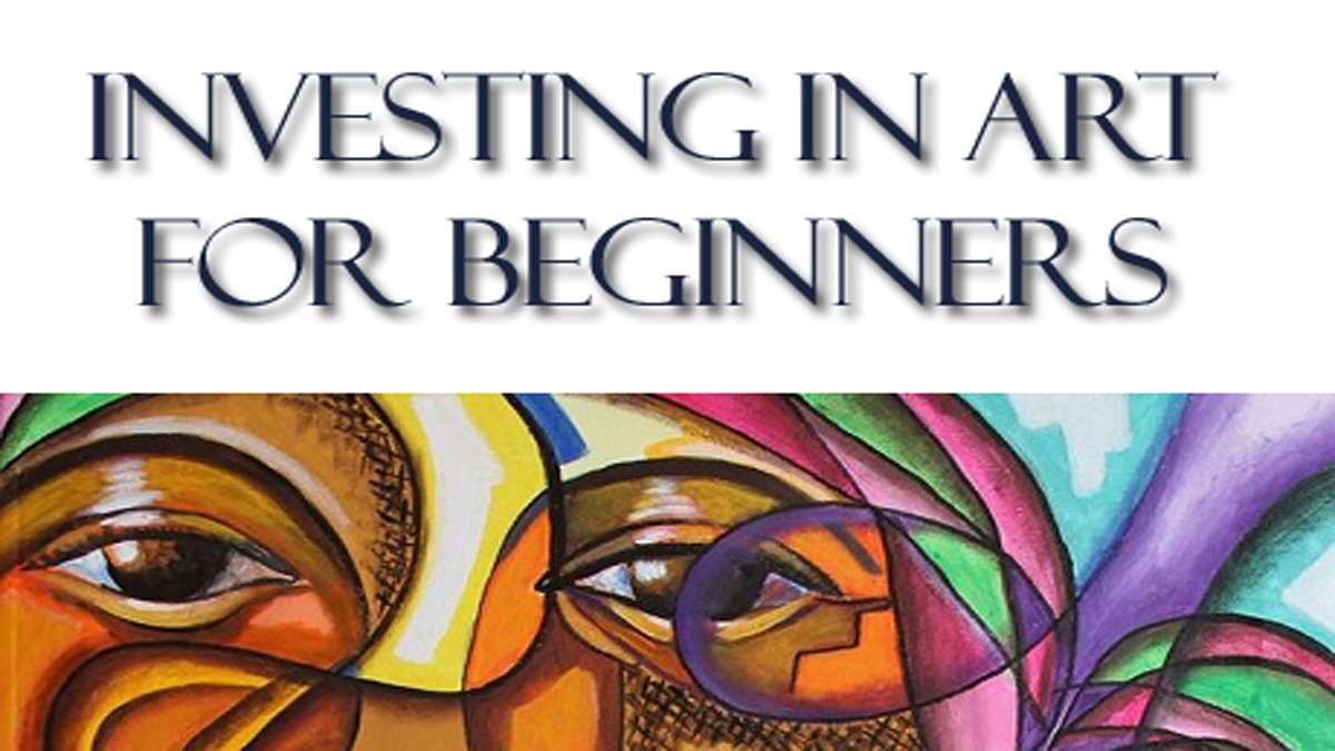 Investing In Art For Beginners – A 2017 Overview