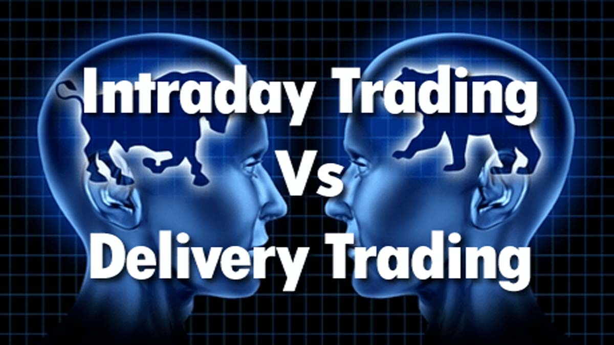 Intraday Trading Vs Delivery Trading – Which Is For You?