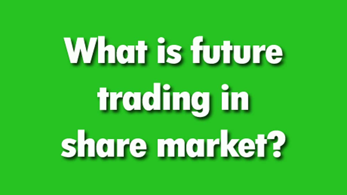 What Is Future Trading In Share Market?