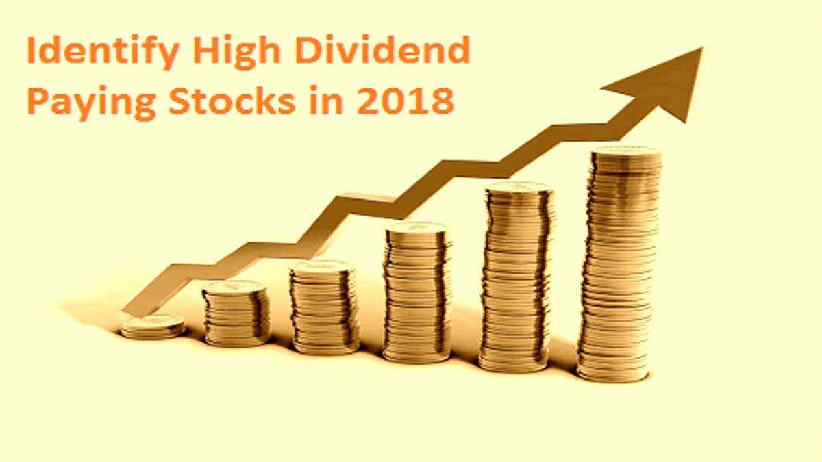 How to identify high dividend paying stocks in 2018?