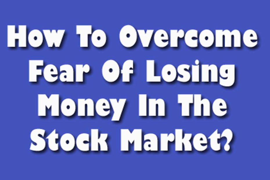 How To Overcome Fear Of Losing Money