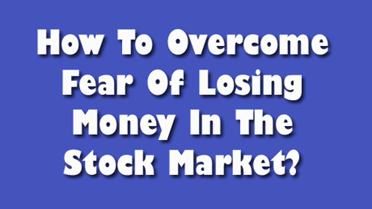 How To Overcome Fear Of Losing Money?