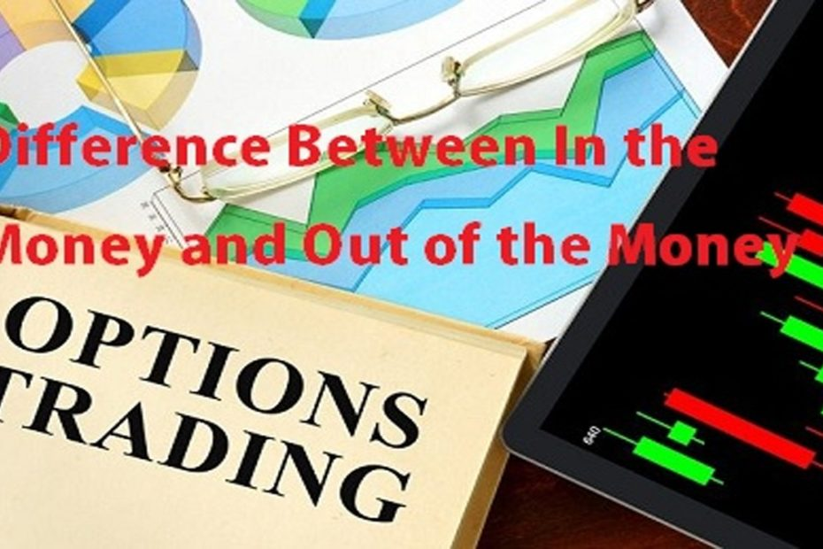 Difference between in the-money and out of the money options