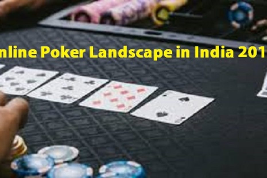 An Overview of the Online Poker Landscape India 2019